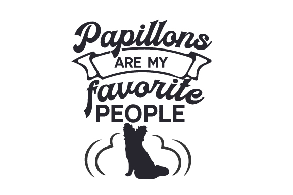 Papillons Are My Favorite People Dogs Craft Cut File By Creative Fabrica Crafts