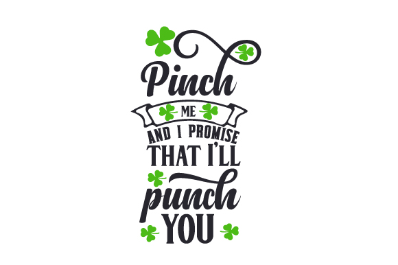 Pinch Me and I Promise That I'll Punch You Saint Patrick's Day Craft Cut File By Creative Fabrica Crafts