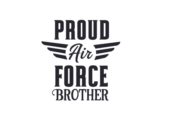 Proud Air Force Brother Military Craft Cut File By Creative Fabrica Crafts