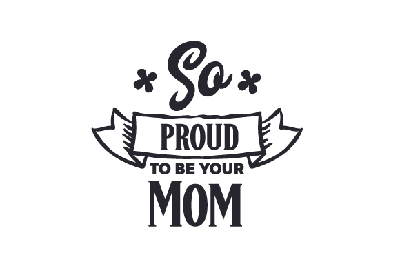Download Free So Proud To Be Your Mom Svg Cut File By Creative Fabrica Crafts SVG Cut Files