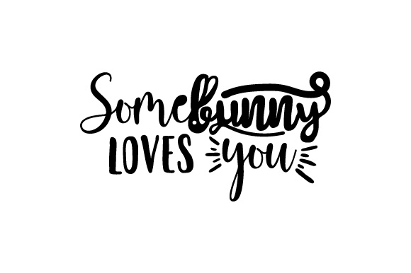 Download Somebunny loves you SVG Cut file by Creative Fabrica ...