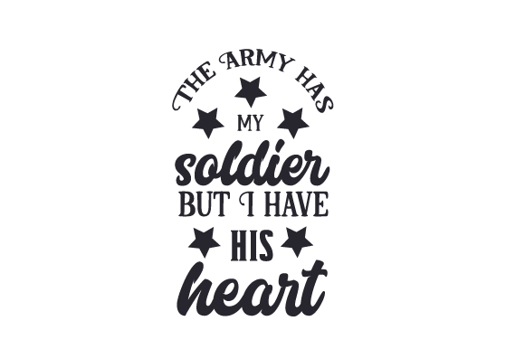 Download Free The Army Has My Soldier But I Have His Heart Svg Cut File By for Cricut Explore, Silhouette and other cutting machines.