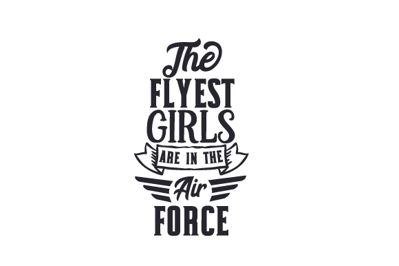 The Flyest Girls Are in the Air Force Military Craft Cut File By Creative Fabrica Crafts