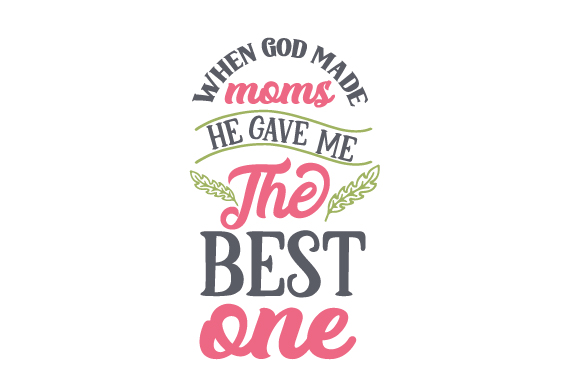 When God Made Moms, He Gave Me the Best One! Mother's Day Craft Cut File By Creative Fabrica Crafts