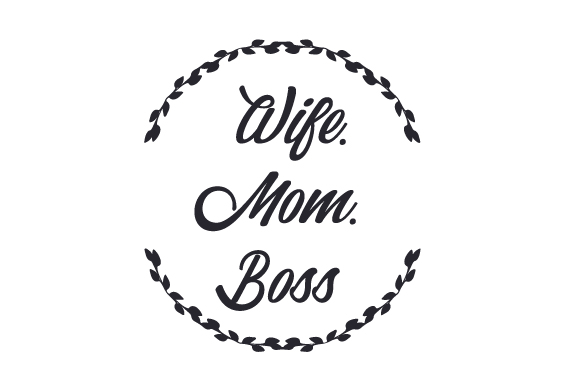 Wife. Mom. Boss Mother's Day Craft Cut File By Creative Fabrica Crafts