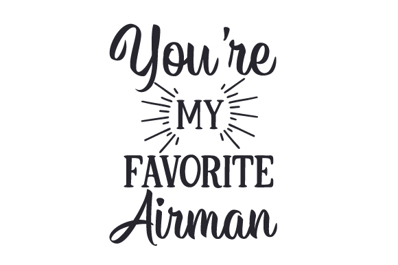 Download Free You Re My Favorite Airman Svg Cut File By Creative Fabrica for Cricut Explore, Silhouette and other cutting machines.
