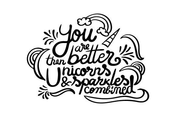 You Are Better Than Unicorns and Sparkles Combined Fairy tales Craft Cut File By Creative Fabrica Crafts 2