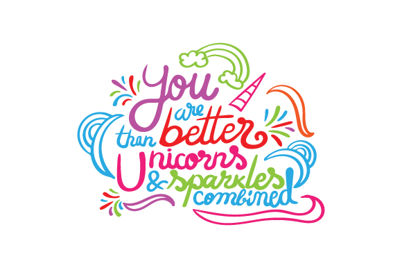 You Are Better Than Unicorns and Sparkles Combined Fairy tales Craft Cut File By Creative Fabrica Crafts