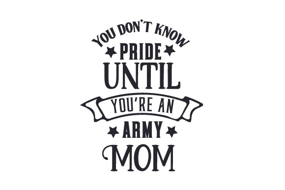 You Don T Know Pride Until You Re An Army Mom Svg Cut File