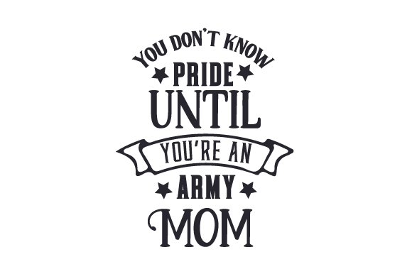 You Don't Know Pride Until You're an Army Mom Military Craft Cut File By Creative Fabrica Crafts