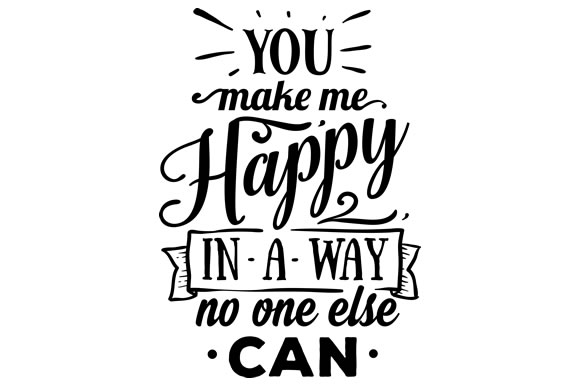 You Make Me Happy In A Way No One Else Can SVG Cut File By