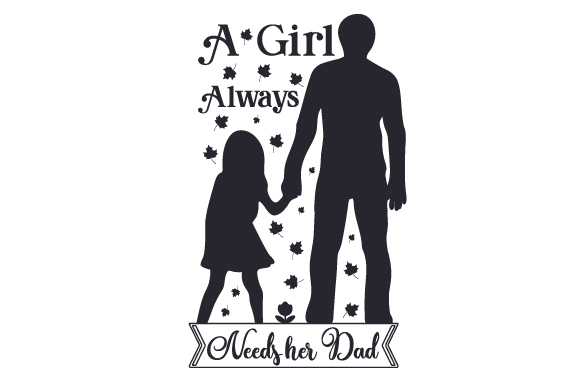 Download Free A Girl Always Needs Her Dad Svg Cut File By Creative Fabrica for Cricut Explore, Silhouette and other cutting machines.