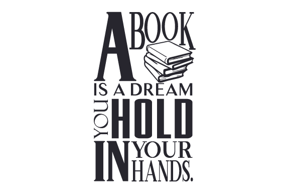 Download Free A Book Is A Dream You Hold In Your Hands Svg Cut File By for Cricut Explore, Silhouette and other cutting machines.