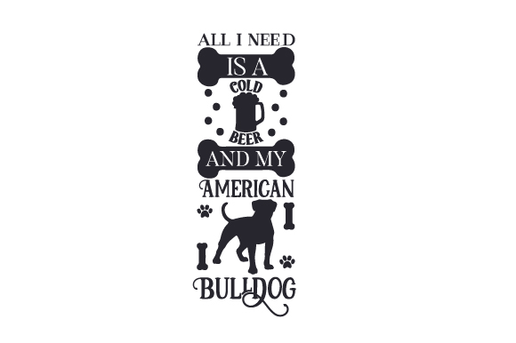 Download Free All I Need Is A Cold Beer And My American Bulldog Svg Cut File for Cricut Explore, Silhouette and other cutting machines.