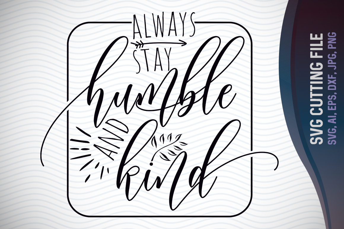 Always Stay Humble And Kind Svg Cut Design Graphic By Vector