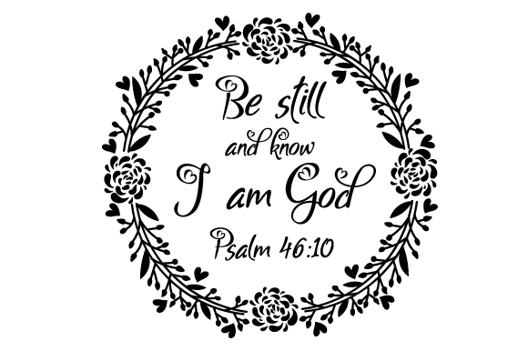 Download Free Be Still And Know I Am God Psalm 46 10 Svg Cut File By for Cricut Explore, Silhouette and other cutting machines.