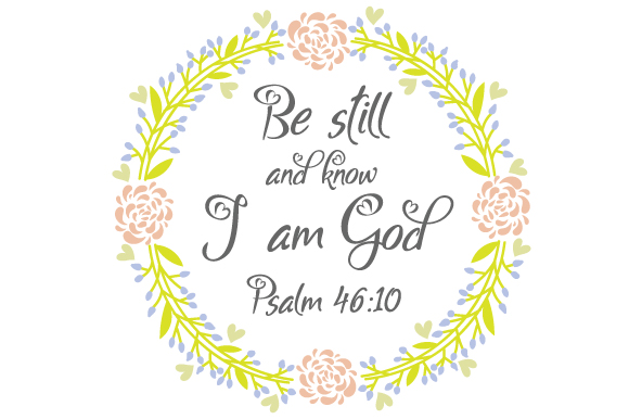 Be Still And Know I Am God Psalm 46 10 Svg Cut File By