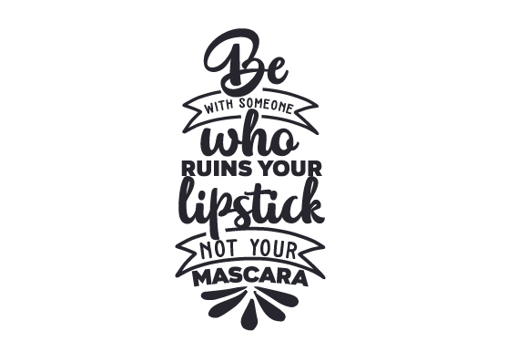 Download Free Be With Someone Who Ruins Your Lipstick Not Your Mascara Svg Cut for Cricut Explore, Silhouette and other cutting machines.