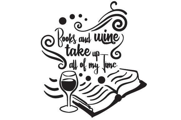 Download Free Books And Wine Take Up All Of My Time Svg Cut File By Creative SVG Cut Files