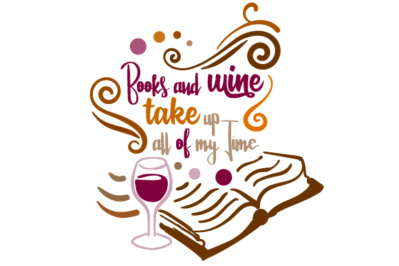 Download Free Books And Wine Take Up All Of My Time Svg Cut File By Creative for Cricut Explore, Silhouette and other cutting machines.