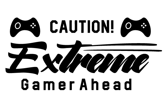 Caution! Extreme Gamer Ahead