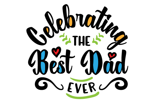 Celebrating The Best Dad Ever Svg Cut File By Creative Fabrica Crafts Creative Fabrica