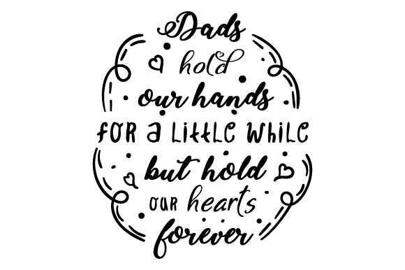 Dads Hold Our Hands for a Little While but Hold Our Hearts Forever Father's Day Craft Cut File By Creative Fabrica Crafts