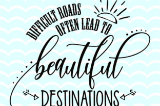 Download Free Difficult Roads Often Lead To Beautiful Destinations SVG Cut Files