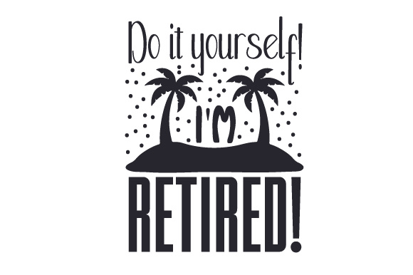 Do it yourself im retired svg cut file by creative fabrica crafts do it yourself im retired design solutioingenieria Choice Image