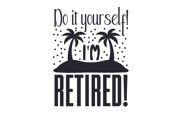 Do It Yourself! I'm Retired! Quotes Craft Cut File By Creative Fabrica Crafts