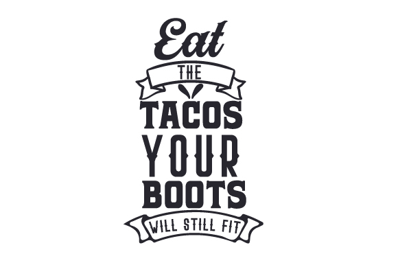 Download Free Eat The Tacos Your Cowboy Boots Will Still Fit Archivos De Corte for Cricut Explore, Silhouette and other cutting machines.
