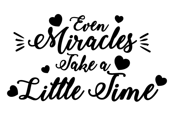 Even Miracles Take a Little Time Family Craft Cut File By Creative Fabrica Crafts 2