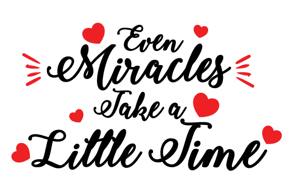 Even Miracles Take a Little Time Family Craft Cut File By Creative Fabrica Crafts 1