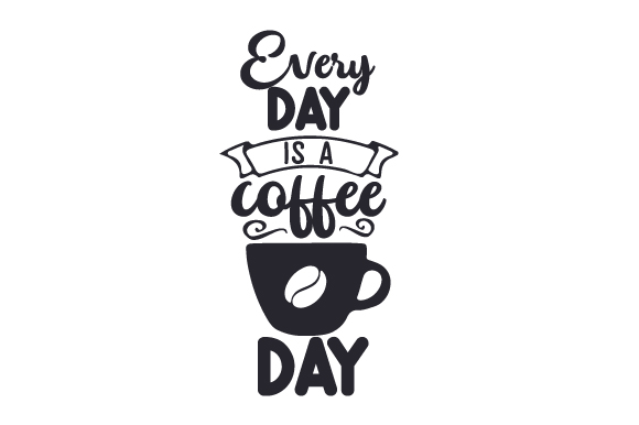 Every Day is a Coffee Day Coffee Craft Cut File By Creative Fabrica Crafts