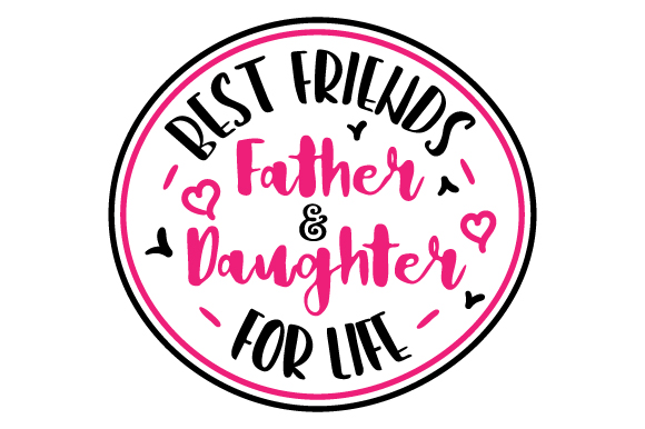 Father & Daughter - Best Friends for Life Father's Day Craft Cut File By Creative Fabrica Crafts