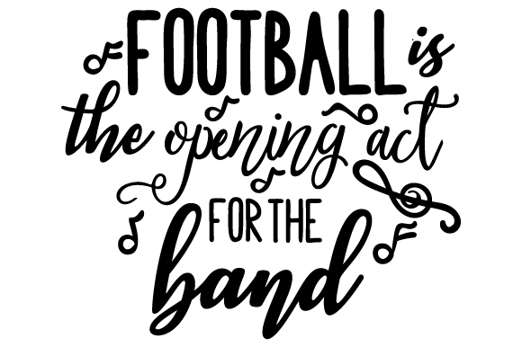 Football is the Opening Act for the Band Music Craft Cut File By Creative Fabrica Crafts
