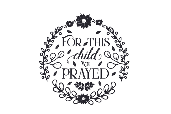 For This Child We Prayed Svg Cut File By Creative Fabrica
