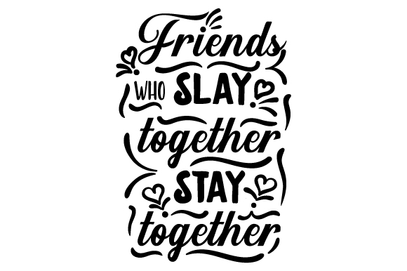 Download Free Friends Who Slay Together Stay Together Svg Cut File By Creative for Cricut Explore, Silhouette and other cutting machines.