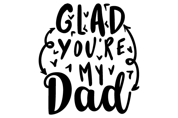 Download Free Glad You Re My Dad Svg Cut File By Creative Fabrica Crafts Creative Fabrica for Cricut Explore, Silhouette and other cutting machines.
