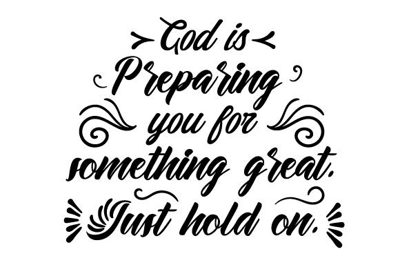 God is Preparing You for Something Great. Just Hold on. Religioso Archivo de Corte Craft Por Creative Fabrica Crafts