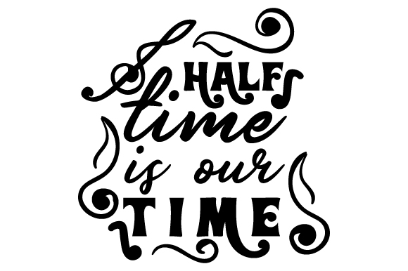 Half Time is Our Time Music Craft Cut File By Creative Fabrica Crafts