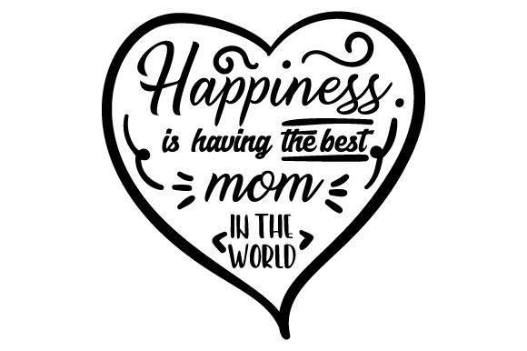 Download Free Happiness Is Having The Best Mom In The World Svg Cut File By for Cricut Explore, Silhouette and other cutting machines.
