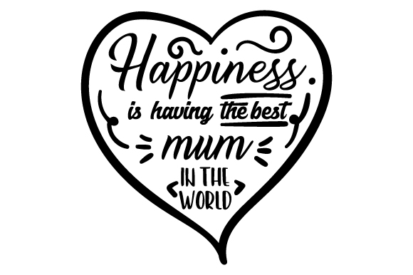 Download Free Happiness Is Having The Best Mum In The World Svg Cut File By for Cricut Explore, Silhouette and other cutting machines.