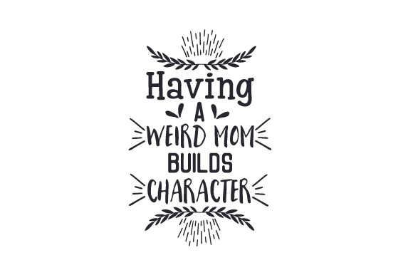 Having a Weird Mom Builds Character Family Craft Cut File By Creative Fabrica Crafts