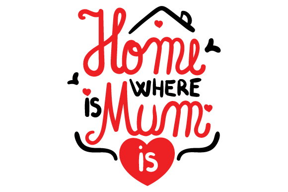 Home is Where Mum is Mother's Day Craft Cut File By Creative Fabrica Crafts