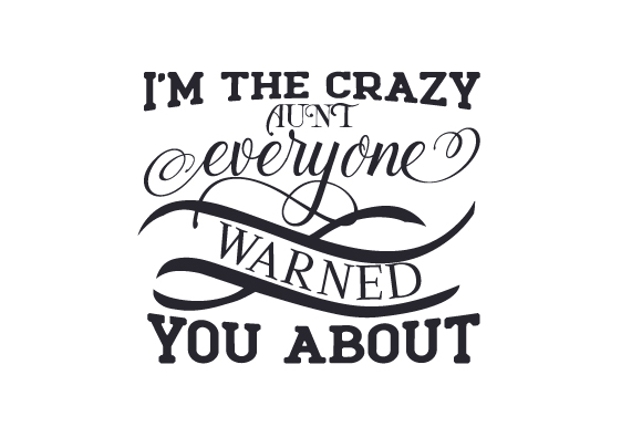 I'm the Crazy Aunt Everyone Warned You About Family Craft Cut File By Creative Fabrica Crafts - Image 1
