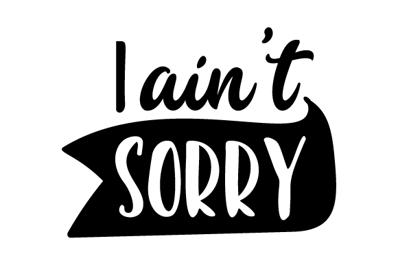 I Ain't Sorry Motivational Craft Cut File By Creative Fabrica Crafts