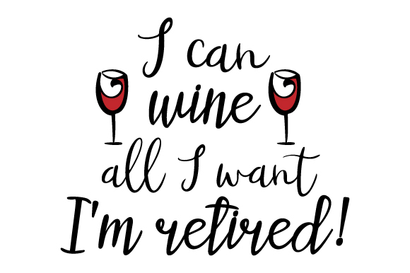 Download Free I Can Wine All I Want I M Retired Svg Cut File By Creative for Cricut Explore, Silhouette and other cutting machines.
