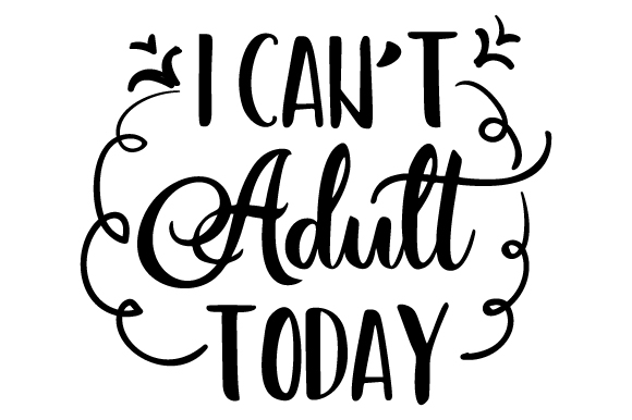 Download Free I Can T Adult Today Svg Cut File By Creative Fabrica Crafts for Cricut Explore, Silhouette and other cutting machines.