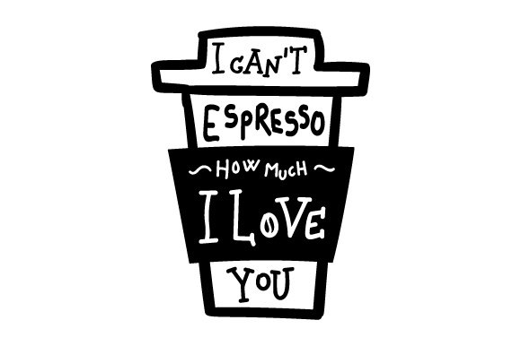 Download Free I Can T Espresso How Much I Love You Svg Cut File By Creative for Cricut Explore, Silhouette and other cutting machines.